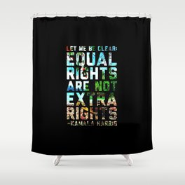 Equal Rights Are Not Extra Rights Kamala Harris Shower Curtain