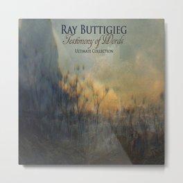 RAY BUTTIGIEG ~ TESTIMONY OF WORDS Metal Print