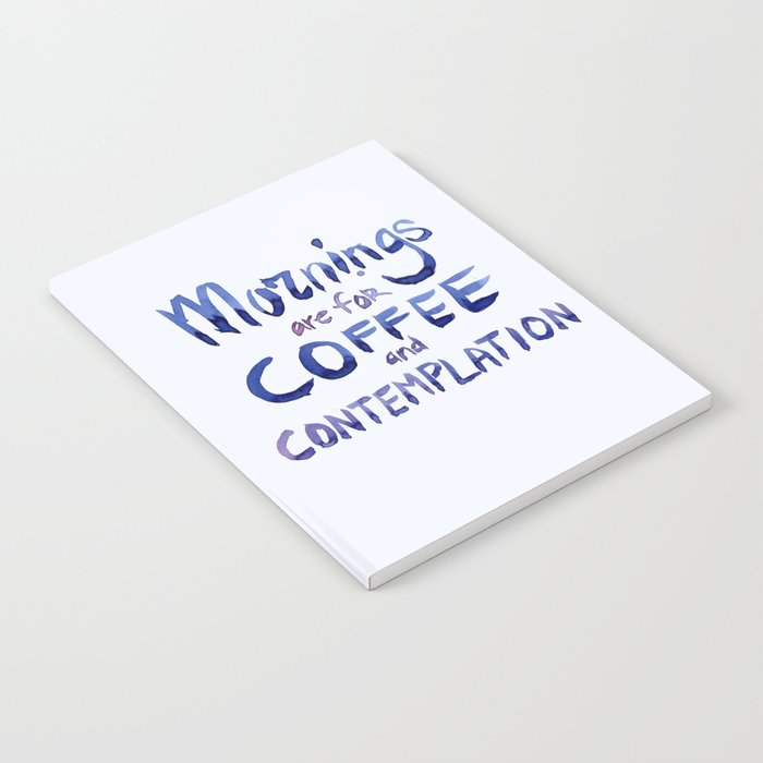 Mornings Are For Coffee And Contemplation Notebook By Olechka Society6