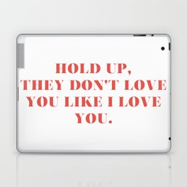 "Bey / Hold Up / ""Hold Up, They Don't Love You Like I Love You"" Laptop & iPad Skin"