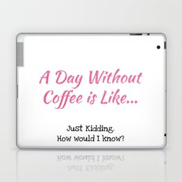 A Day Without Coffee Laptop & iPad Skin