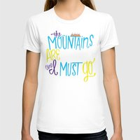 the mountains are calling T-shirts featuring Mountains Are Calling by Chelsea Herrick