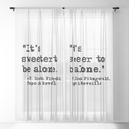 It's sweeter to be alone - Fitzgerald quote Sheer Curtain