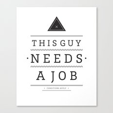 Need a Job Canvas Print