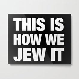 This Is How We Jew It Metal Print