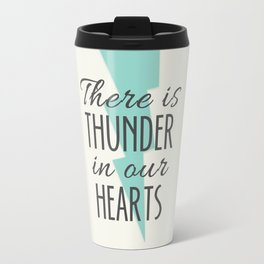 There is Thunder in our Hearts Travel Mug
