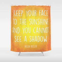 Keep Your Face to the Sunshine Shower Curtain