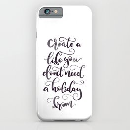 Create a life you don't need a holiday from | Black iPhone Case