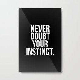 Never doubt your instinct Metal Print