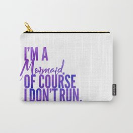 I'm a Mermaid. Of course I don't RUN. Carry-All Pouch