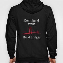 Anti Trump Quote Don't build Walls, Build Bridges Hoody