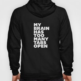 My Brain Has Too Many Tabs Open black-white typography poster black and white design wall home decor Hoody