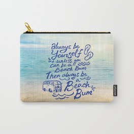 """""""Be Yourself, unless you can be a Beach Bum, Then always be a Beach Bum"""" Carry-All Pouch"""
