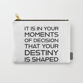 It is in your moments of decision that your destiny is shaped - Motivational quotes Carry-All Pouch