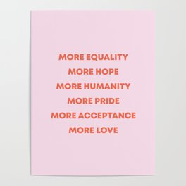 MORE EQUALITY, HOPE, HUMANITY, PRIDE, ACCEPTANCE, AND LOVE Poster
