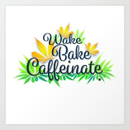 Wake Bake Caffeinate Art Print