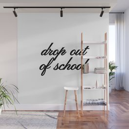 Bad Advice - Drop Out of School Wall Mural