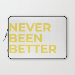 """Never Been Better"" 100 Days of Sunlight Laptop Sleeve"
