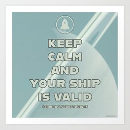 Keep Calm and Your Ship Is Valid Art Print