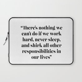There's nothing we can't do if we work hard, never sleep, and shirk all other responsibilities Laptop Sleeve