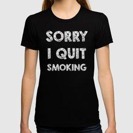 Sorry I quit smoking T-shirt