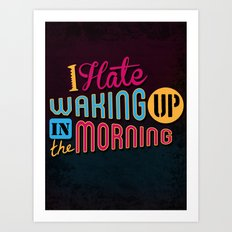 I Hate Waking Up ! Art Print