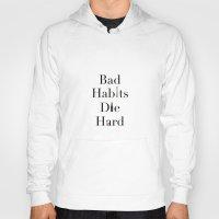 die hard Hoodies featuring Bad Habits Die Hard by materiapieces