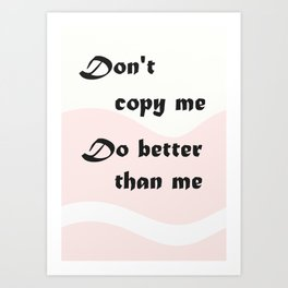 """ Do better than me "" Art Print"