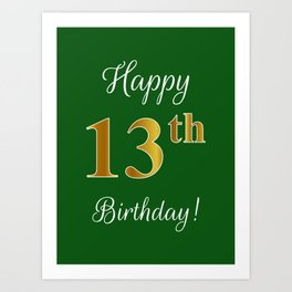 "Elegant ""Happy 13th Birthday!"" With Faux/Imitation Gold-Inspired Color Pattern Number (on Green) Art Print"