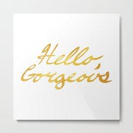 Hello, Gorgeous Gold Metal Print