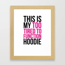 THIS IS MY TOO TIRED TO FUNCTION HOODIE Framed Art Print