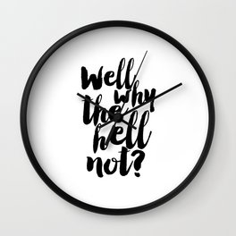 well why the hell not, inspirational quote,nursery poster,funny gift,quote prints,black and white Wall Clock