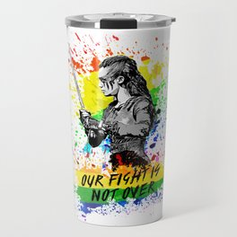 Lexa - Our fight is not over - LGTB Pride Travel Mug