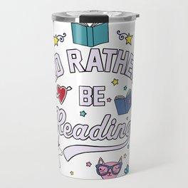 I'd Rather Be Reading Travel Mug