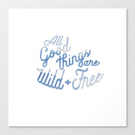 All Good things are wild and free (clouds) Canvas Print
