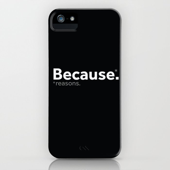 Because reasons. iPhone Case