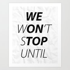 We Won't Stop Art Print
