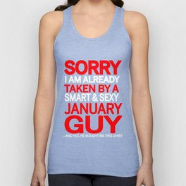 sorry i am already taken by a smart sexy january guy and yes he bought me this shirt Unisex Tank Top