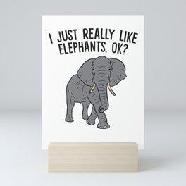 I Just Really Like Elephants, Ok? Love Elephants Mini Art Print