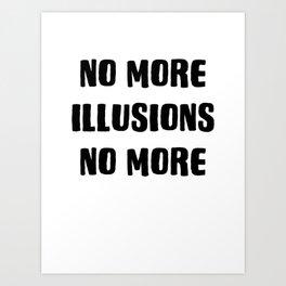 No more illusions Art Print