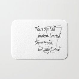 There I sat all broken-hearted... Bath Mat