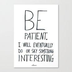Be patient. Canvas Print