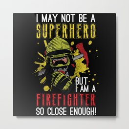 Not A Superhero But A Firefighter Metal Print