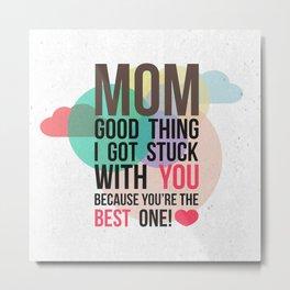 "Mom ""The Best Love"" Metal Print"