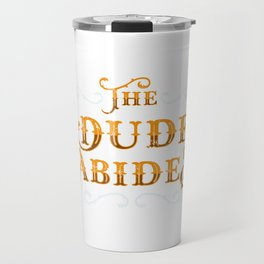 Dude Abides Cool Gift Idea Travel Mug