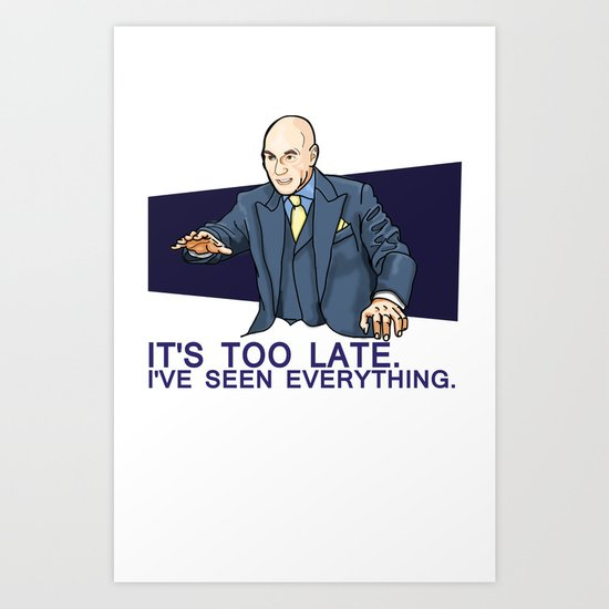I've Seen Everything Art Print