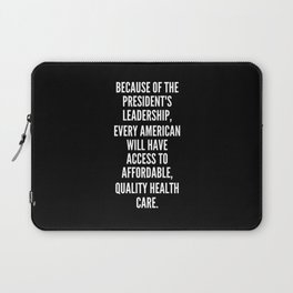 Because of the president s leadership every American will have access to affordable quality health care Laptop Sleeve