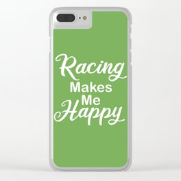 Racing Makes Me Happy Clear iPhone Case