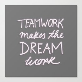 Teamwork Makes The Dream Work - Gray Canvas Print