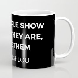 Maya Angelou Inspiration Quotes - When people show you who they are believe them Coffee Mug